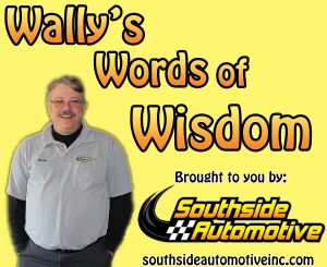 Wally's Words of WIsdom, brought to you by Southside Automotive in Marquette