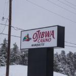 Ojibwa Casino is located right off M-28: 105 Acre Trail, Marquette, MI 49855